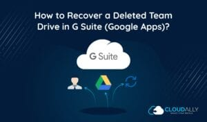 How to Recover a Deleted Team Drive in G Suite