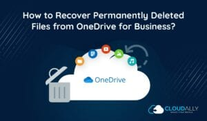 How to Recover Permanently Deleted Files from OneDrive for Business?