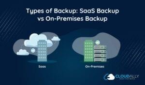 SaaS backup vs on-premises backup
